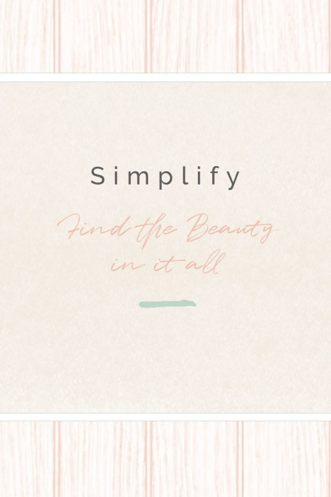 Simplify and find the beauty in it all