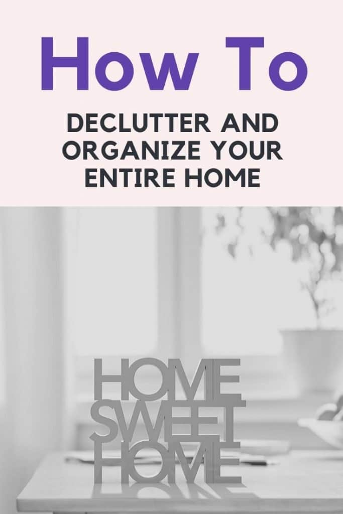 How to Declutter and organize your entire home