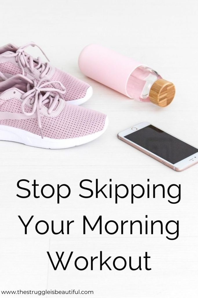 Stop Skipping Your morning workout with these practical tips from The Struggle Is Beautiful.